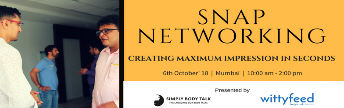 Book Online Tickets for Snap Networking, Mumbai. Date: 6th October\'2018  Time: 10 am to 2 pm  Venue: Mumbai  Co- host : Wittyfeed Objective:Borrowed from the ideas of speed networking and snap judgements, this workshop is sure to fire power the way you network during