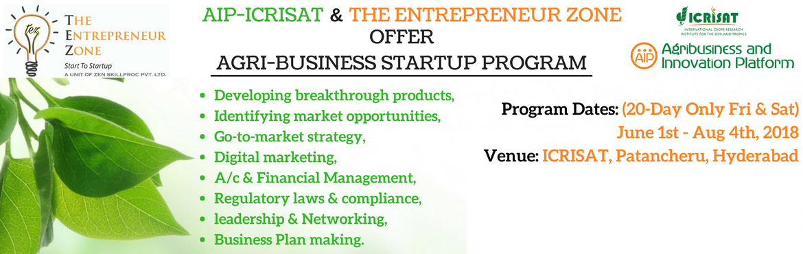 Book Online Tickets for ICRISAT Agri-Business Startup Program, Hyderabad. Dear Aspiring Agripreneurs, Warm Greetings from AIP-ICRISAT & The Entrepreneur Zone (TEZ). We are happy to announce the start of the one-of-its-kind Startup programs in Agri-business.  This program \
