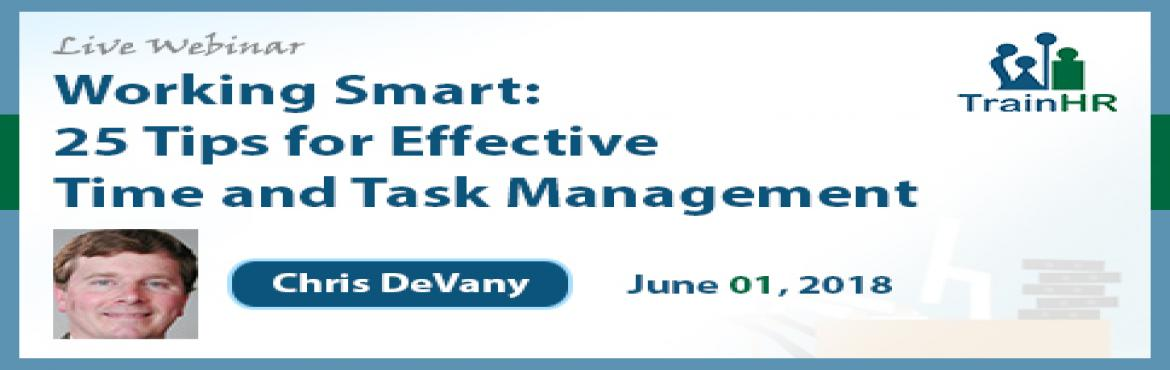 Book Online Tickets for Working Smart: 25 Tips for Effective Tim, Fremont. This Course is approved by HRCI and SHRM Recertification Provider.     Overview:   The speed of everything has changed. Are your time management skills up to the challenge?  Do you put off more today than you can ever accomplish tomorrow exhaust