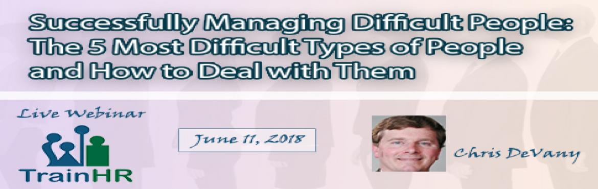 Book Online Tickets for The 5 Most Difficult Types of People and, Fremont.   This Course is approved by HRCI and SHRM Recertification Provider.   Overview: Adjusting your management and personal styles to complement the culture of your work group and your company as a whole can be the catalyst that motivates your