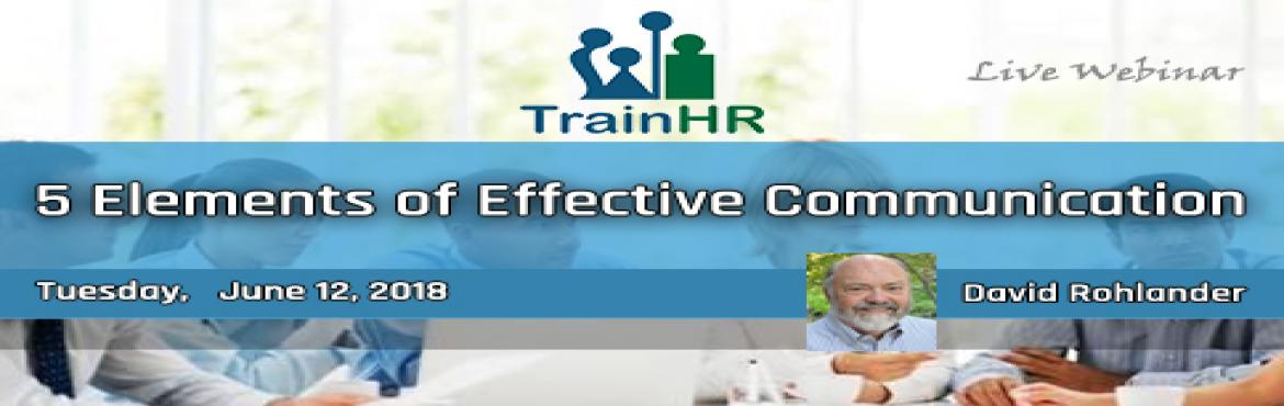 Book Online Tickets for 5 Elements of Effective Communication, Fremont.   This Course is approved by HRCI and SHRM Recertification Provider.   Overview: There is a huge difference between the talented communicator and the effective communicator. The elements required to be effective are trust, respect, understa