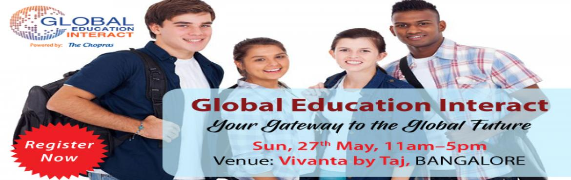 Global Education Fair- Bangalore 27 May 2018 - The Chopras  Get Counselling on University selection, Admission Guidance  Career Options. Get Free Coun