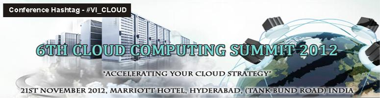 """Book Online Tickets for 6th Cloud Computing Summit 2012, Hyderabad. """"Accelerating your cloud strategy"""" CONFERENCE INTRODUCTION:- The future is definitely on the cloud! Cloud Computing has become one of the hottest IT enterprise topics of  recent times. It is fast becoming mainstream with large steps be"""