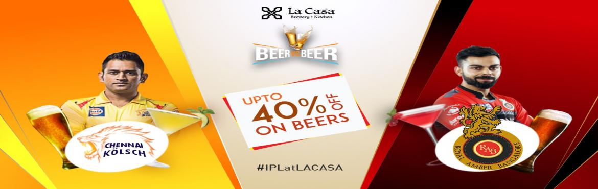 Book Online Tickets for Live Screening of CSK vs RCB at La Casa , Bengaluru. On May 5th, head out to La Casa Brewery to watch Chennai Super Kingstake on Royal Challengers Bangalore- enjoy live streaming of IPL Matches with amazing Craft Beers.     We also bring Beer Vs Beer challenge wherein you win am