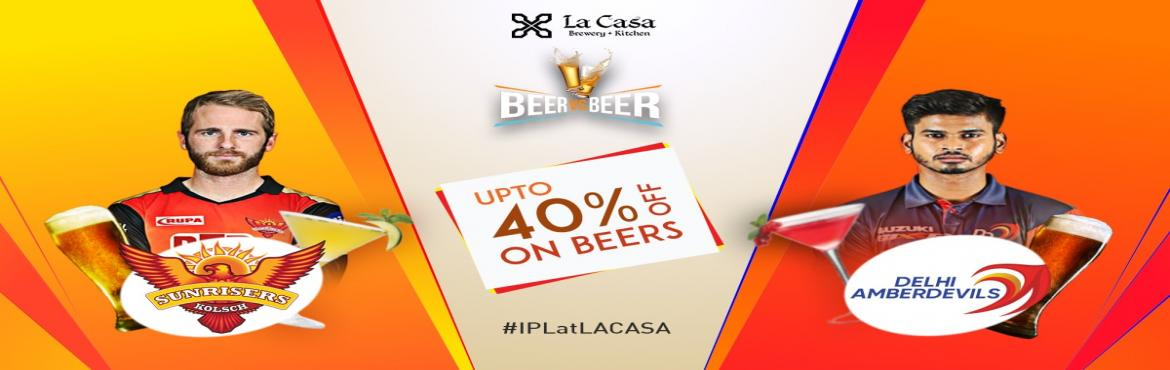 Book Online Tickets for Live Screening of DD vs SRH at La Casa B, Bengaluru. On May 5th, head out to La Casa Brewery to watch Delhi Daredevils take on Sunrisers Hyderabad - enjoy live streaming of IPL Matches with amazing Craft Beers.       We also bring Beer Vs Beer challenge wherein you win amazing offer