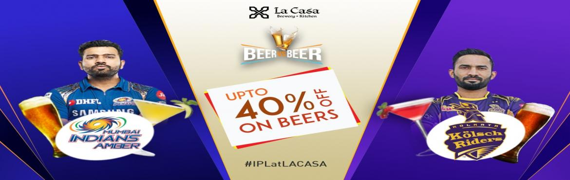 Book Online Tickets for Live Screening of KKR vs MI at La Casa B, Bengaluru. On May 6th, head out to La Casa Brewery to watch Kolkata Knight Riderstake the Mighty Mumbai Indians - enjoy live streaming of IPL Matches with amazing Craft Beers.    We also bring Beer Vs Beer challenge wherein you win amazing offers an