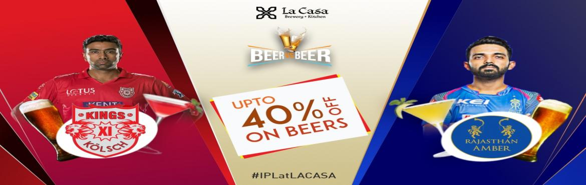 Book Online Tickets for Live Screening of KXIP vs RR at La Casa , Bengaluru.  On May 6th, head out to La Casa Brewery to watch Kings XI Punjabtake on Rajasthan Royals - enjoy live streaming of IPL Matches with amazing Craft Beers.     We also bring Beer Vs Beer challenge wherein you win amazing offers