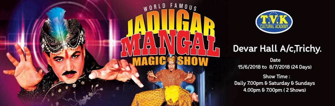 Book Online Tickets for World Famous Magician JADUGAR MANGAL Mag, Tiruchirap.   World Famous Magician \'Jadugar Mangal\' MAGIC SHOW   Venue : Devar Hall A/c,Trichy.   Show Duration : 2 Hrs.15 Mins.   Show Date : 15/6/2018 to 8/7/2018 (24 Days)   Show Time :Daily 7.00pm & Saturday & Sundays 4.00
