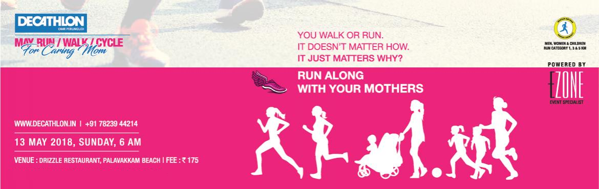 Book Online Tickets for DECATHLON Run Series - May For Caring Mo, Chennai.  DECATHLON Brigade presents The Mother's Day Run on 13 May, Sunday 5:30 AM at Drizzle Restaurant, Palavakkam, ECR.       Men, Women, Children run along with Mothers.       05:30 AM ~ Zumba with MoMs   06:00 AM ~ 5 KM : Strong MoMs   0