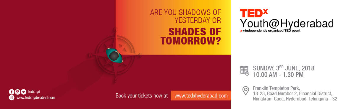Book Online Tickets for TEDxYouth@Hyderabad 2018, Hyderabad. The theme for our TEDxYouth@Hyderabad this year is Shades Of Tomorrow and through this theme, we will explore exciting challenges of the future for our youth! Are you a Shadow of yesterday or a Shade of tomorrow? Find out at