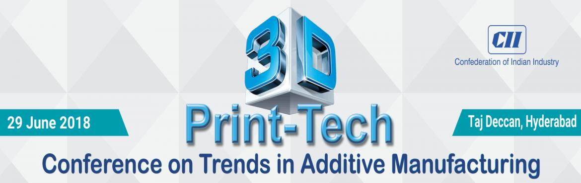 Book Online Tickets for 3D PRINT-TECH, Hyderabad.  Confederation of Indian Industry (CII) is organizing its maiden edition of 3D Print-Tech, a one day Conference on Trends in Additive Manufacturing on 29 June, 2018 at Taj Deccan, Banjara Hills, Hyderabad.   As you may be aware that 3D prin