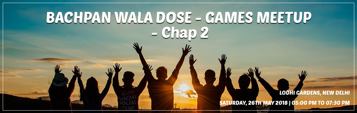 Book Online Tickets for BACHPAN WALA DOSE - GAMES MEETUP - Chap , New Delhi.   SMILING CIRCLE Presents BACHPAN WALA DOSE CHAPTER 2.Give yourself a fun dose of \