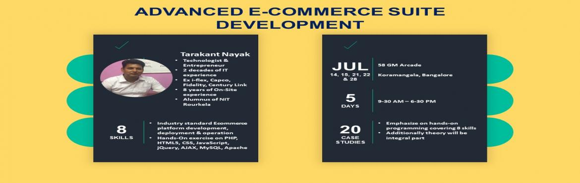 Book Online Tickets for Advanced E-Commerce Suite Development, Bengaluru. Who Should Attend:   Anyone who would like to crack a job in reputed ECommerce Organizations by utilizing the same hands-on lessons learnt during classroom workshop   A Start-up enthusiast or a Tech Entrepreneur who would like to build an Advan