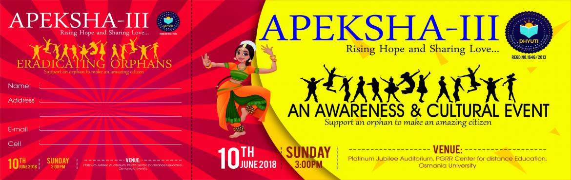 Book Online Tickets for APEKSHA-3 (Rising Hope and Sharing Love), Hyderabad.  DHYUTI FOUNDATION PRESENTS APEKSHA-3 An Awareness and Charity Event Let\'s support an orphan to make an amazing citizen Dhyuti is coming up with an event called Apeksha a \