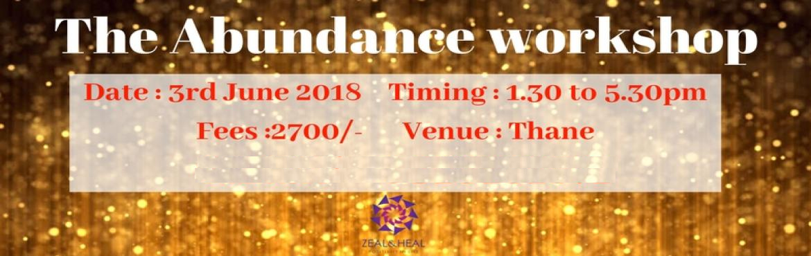 Book Online Tickets for The Abundance Workshop, Thane.   Learn to create your life to reflect abundance on every level.Change your negative or limiting beliefs around abundance and prosperity.   If you want to know about the recipe to attract abundance then join The Abundance workshop.&nbs