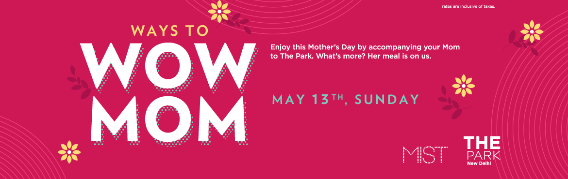 Book Online Tickets for Ways to WOW MOM, New Delhi.   Enjoy this Mother\'s Day by accompanying your MOM to the Park. What\'s more? Her meal is on us..!
