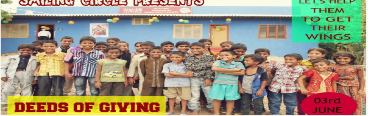 Book Online Tickets for 03 JUNE- DEEDS OF GIVING- VISIT CHILDREN, New Delhi.   Details    SMILING CIRCLE invite you to experience first hand the miraculous work we do in DELHI. A trip to CHILDREN HOME with SMILING CIRCLE will change your life. You'll fall in love with the children, be inspired by their caregiv