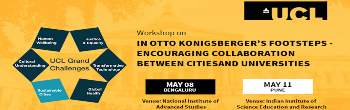 Book Online Tickets for Workshop by University College London, Pune. Workshop on In Otto Konigsberger\'s footsteps  encouraging collaboration between cities and universities The UCL Grand Challenges of the University College London is inviting participation in workshops that aim to identify and set an agenda for