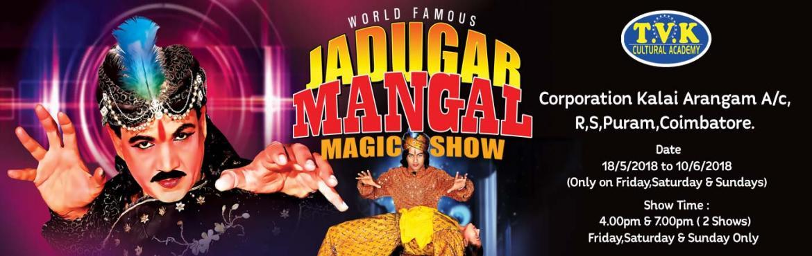Book Online Tickets for World Famous Magician JADUGAR MANGAL Mag, Coimbatore.   Event Title : World Famous Magician \'Jadugar Mangal\' MAGIC SHOW   Genre : MAGIC SHOW   Venue : Corporation Kalai Arangam A/C   Show Duration : 2 Hrs.15 Mins.   Show Date : 18/5/2018 to 10/6/2018 (24 Days)   Show