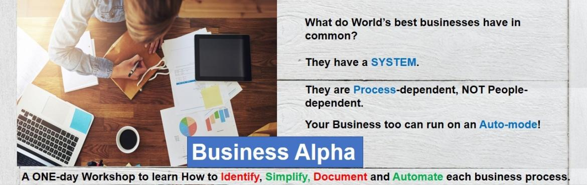 Book Online Tickets for Business Alpha, Mumbai.  Do you spend most of your time in office firefighting and focusing on work which your subordinates need to do? Is everyone in your organisation clear about who is responsible for what work? Do you have to personally train every new employee who join
