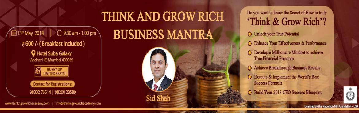 Book Online Tickets for THINK AND GROW RICH MANTRA, Andheri.   'THINK AND GROW RICH BUSINESS MANTRA'Do you want to know the secret of how to truly 'Think & Grow Rich'?        Unlock Your True Potential Enhance Your Effectiveness & Performance Develop a Millio
