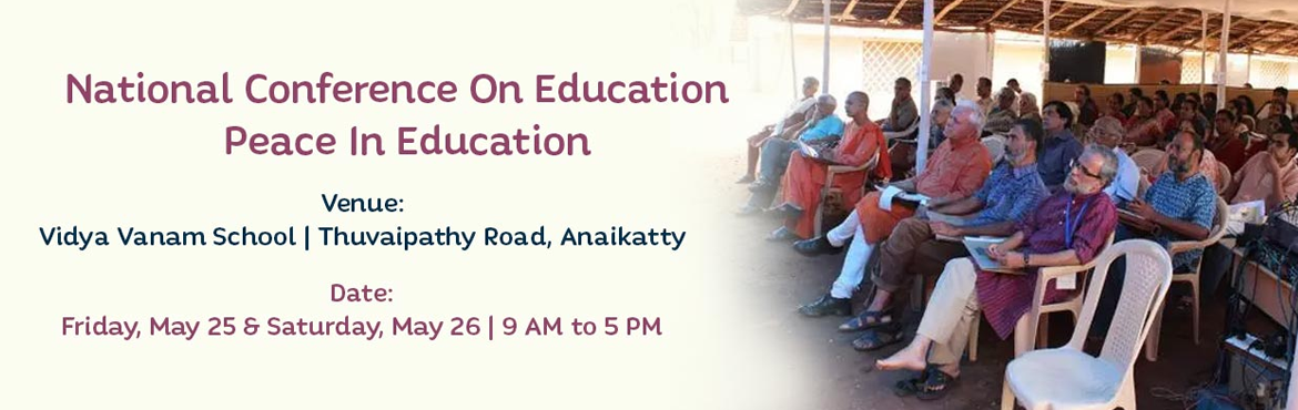 Book Online Tickets for National Conference On Education - Peace, Coimbatore.   Synopsis of the Event.   Vidya Vanam\'s \