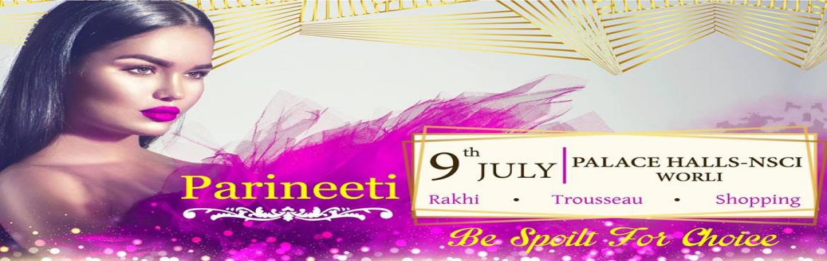 Book Online Tickets for PARINEETI - Rakhis. Trousseau. Shopping, Mumbai.  The shopping season begins & Parineeti brings to you hand picked & exclusive exhibitors from all over India displaying a range of Indian & Western Wear, Jewellery, Accessories, Home Decor & Lifestyle Items, Gifts, Rakhi related