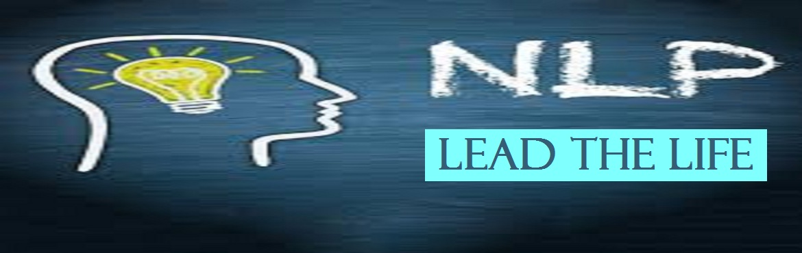 Book Online Tickets for LEAD THE LIFE and Business with NLP, Mumbai.   Lead The Life & Business Using NLP  Personal Positive Change & Business Growth with NLP This practical and comprehensive course provides participants with the powerful foundations and tools of NLP designed to help them in unders