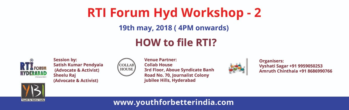 Book Online Tickets for RTI Forum Hyderabad Workshop - 2 , Hyderabad. The Workshop is Organized by RTI ForumHyderabad Learn about RTI, RTI Filing, The format of RTI, How to Apply for an RTI. Information Session and Workshop by Mr. Satish Kumar Pendyala(Social Activist & Lawyer) & S