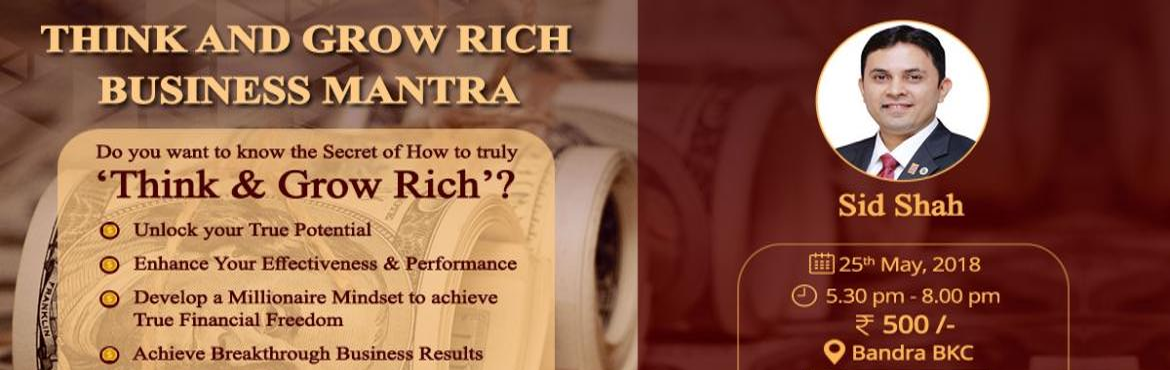Book Online Tickets for THINK AND GROW RICH BUSINESS MANTRA, Mumbai. THINK AND GROW RICH BUSINESS MANTRA Do you want to know the secret of how to truly Think & Grow Rich?    Unlock Your True Potential Enhance Your Effectiveness & Performance Develop a Millionaire Mindset to achieve True Financial Freedom