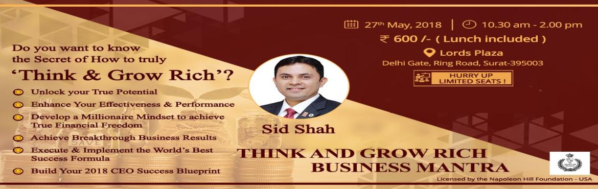 Book Online Tickets for THINK AND GROW RICH BUSINESS MANTRA, Surat. THINK AND GROW RICH BUSINESS MANTRA Do you want to know the secret of how to truly Think & Grow Rich?   Unlock Your True Potential Enhance Your Effectiveness & Performance Develop a Millionaire Mindset to achieve True Financial Freedom