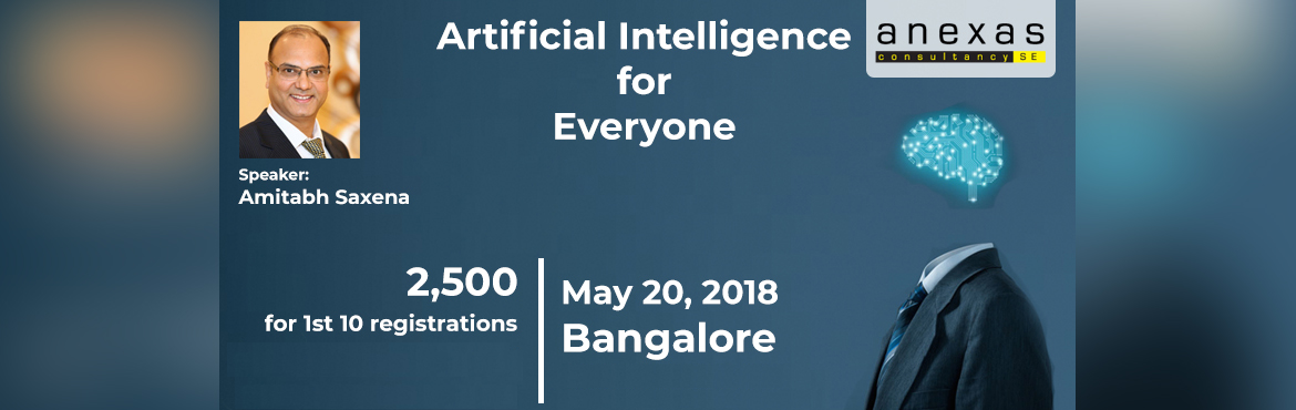 Book Online Tickets for Artificial Intelligence - Must attend tr, Bengaluru. We are happy to inform you that Anexas is conducting futuristic workshop on Artificial intelligence on 20th May 2018 in Bangalore.    We are offering this course at 2500 Rs only for 1st 10 registrations and for remaining participants price