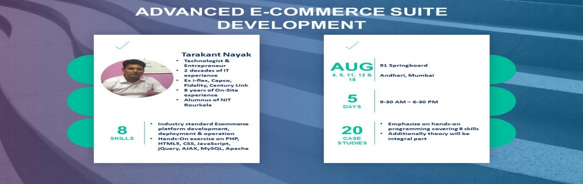 Book Online Tickets for Advanced E-Commerce Suite Development, Mumbai. Who Should Attend:  Anyone who would like to crack a job in reputed ECommerce Organizations by utilizing the same hands-on lessons learnt during classroom workshop A Start-up enthusiast or a Tech Entrepreneur who would like to build an Advanced EComm