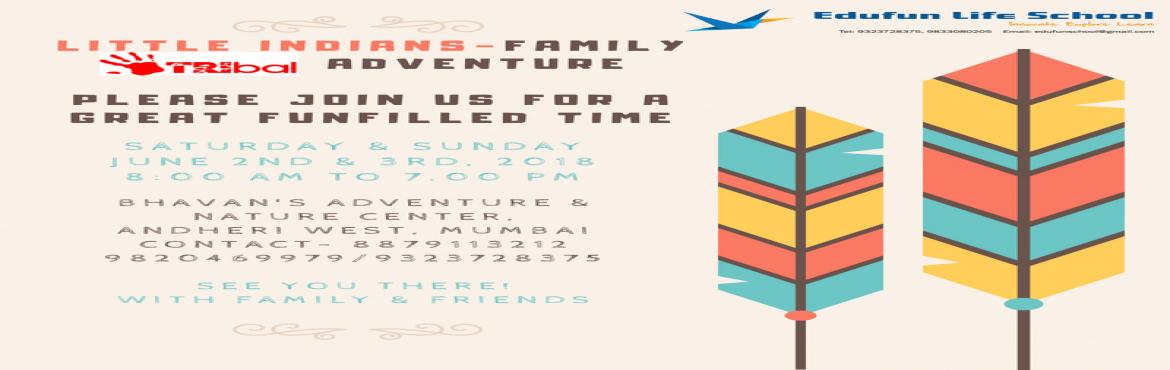 Book Online Tickets for Little Indians- Family TRIBAL adventure, Mumbai.   Celebrate TRIBAL culture in the heart of Mumbai... head to BNAC,....with EDUFUN LIFE SCHOOL...