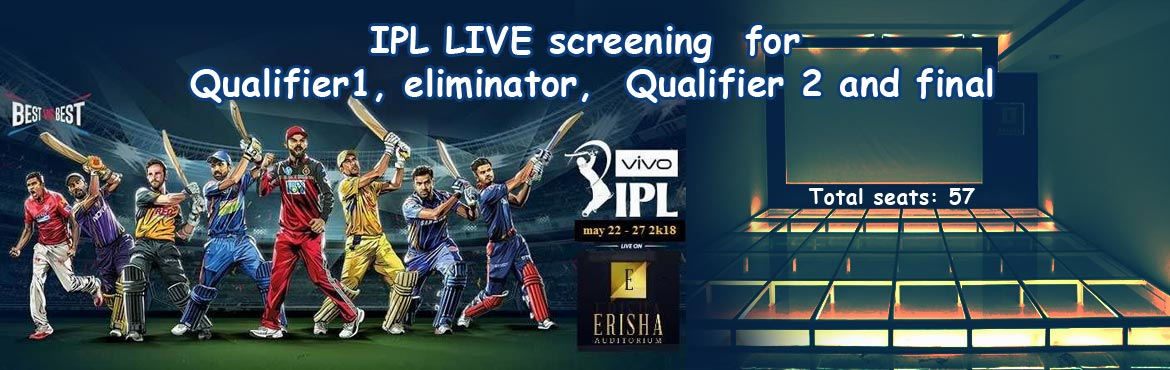 Book Online Tickets for IPL  Live Screening @ OMR, Chennai.  IPL LIVE screening for Qualifier1, eliminator, Qualifier 2 and final. Event dates: 22- may 2018, 23- may 2018, 25- may 2018, 27- may 2018  Venue address:Erisha Auditorium Raghanila Sujansri Tower 1st floor Plot No.269 & 270, Nehru Naga