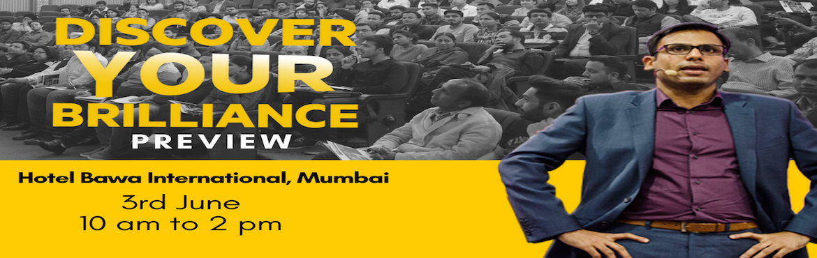 Book Online Tickets for Discover Your Brilliance Preview, Mumbai. Discover Your Brilliance Preview is a 4-hour workshop about discovering the unlimited power that lies within each of us. Every one is destined for their own unique form of Brilliance and it is only by taking back control of our own lives, that we can