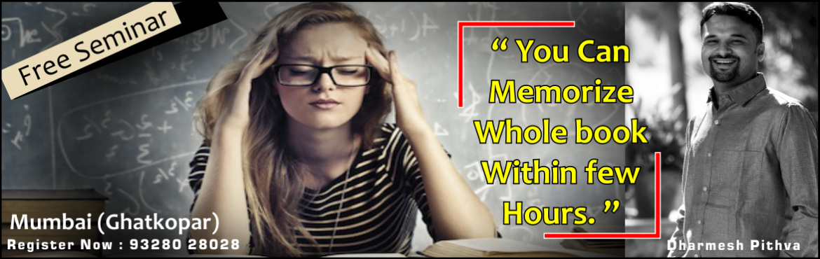 Book Online Tickets for magic of memory - you can memorize whole, Mumbai.  Do you have a recalling problem? Do you have less interest in study?Do you want to memorize whole book with page number within few hours?  If yes.. then grab this Kohinoor opportunity by attending this life changing seminar as it is abso