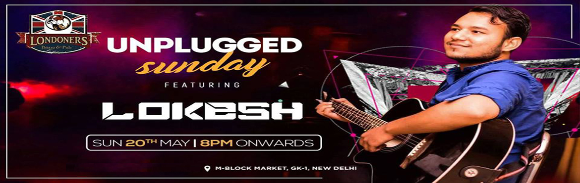 Book Online Tickets for Unplugged Sunday with Lokesh At Londoner, New Delhi.  Dear weekenders! Your sunday destination is here!! LOKESH is here to enliven you sunday evening with beautiful acoustic music!! Plan your special evening with Lokesh at Londoners at 8pm!