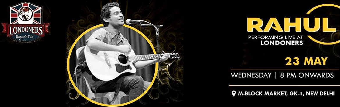 Book Online Tickets for Rahul Performing At Londoners Bistro Pub, New Delhi.  Yes! Don\'t wait for the weekend to have a chill evening! Londoners present Rahul Performing Live on 23rd from 8 PM Onwards.  Make your reservations before we go House-Full!Enjoy the nostalgia of Live Music with luscious food and drin