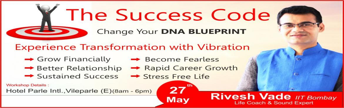 Book Online Tickets for Mumbai: The Success Code Workshop by Riv, Mumbai.     The Success Code Workshop by Rivesh Vade Change Your DNA BLUEPRINTWorkshop Based on Sound, Epigenetic and Vedic ScienceSecret to Live in Health, Create Wealth & Remove Fear          Want to Get Rid of Your Financial Worries?     Want to Enjoy