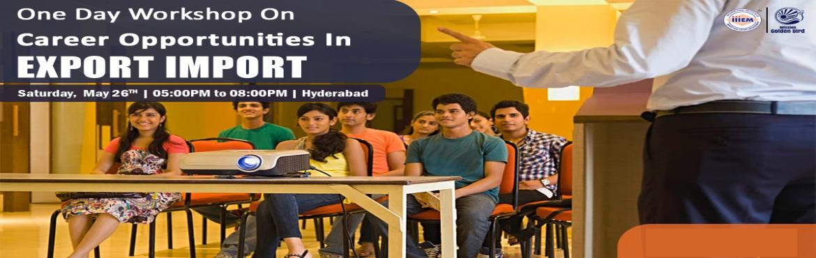 Book Online Tickets for  Hyderabad One Day Workshop | Apply Now , Hyderabad. Description: One Day Workshop on Career Opportunities in Export & Import  Topics to Be Covered:- - How to Start & Set up your own EXPORT IMPORT Business - Ask our Experts How to Establish your Career in EXPORT & IMPORT- Government Be