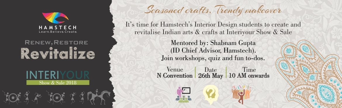 Book Online Tickets for ID InteriYour 2018, Hyderabad. What is INTERIYOUR?InteriYour is Hamstech\'s Annual Show & Sale wherein 300+ students get an opportunity to showcase their creative products and designs.This year, the InteriYour Show & Sale is based on the theme \'Revitalization