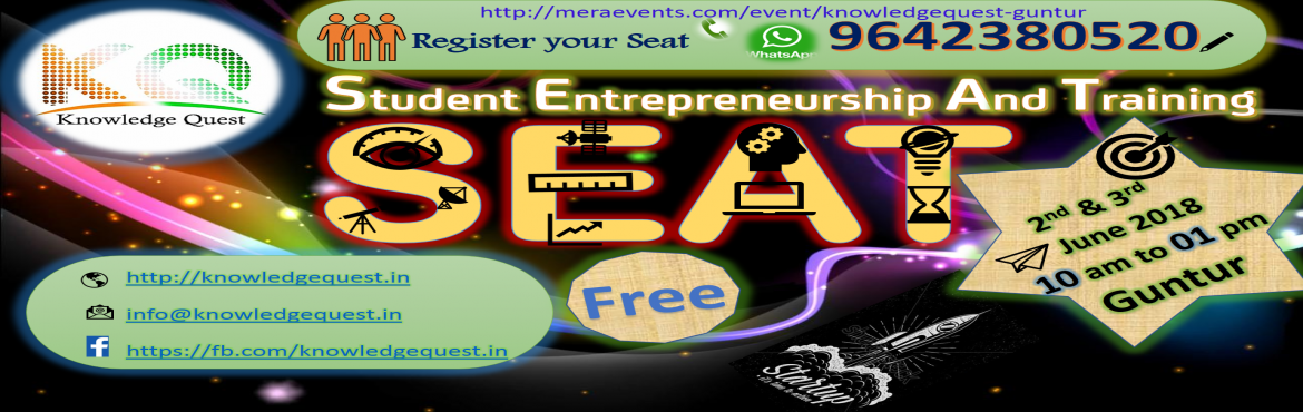 Book Online Tickets for SEAT - Student Entrepreneurship And Trai, Guntur. Knowledge Quest is organizing a Free event to provide knowledge on how to move from
