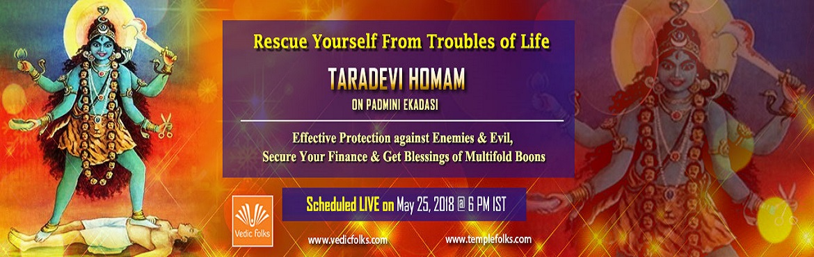 Book Online Tickets for Padmini Ekadasi Special Taradevi Homam, Chennai. Rescue Yourself From Troubles of Life on Padmini Ekadasi TARADEVI HOMAM Effective Protection against Enemies & Evil, SecureYour Finance & Get Blessings of Multifold Boons Scheduled Live On May 25, 2018 @ 6 PM IST Goddess TaraDevi Goddess Tara