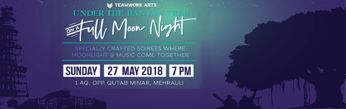 Book Online Tickets for Under the Banyan Tree  - Phase 2, New Delhi. Date: May 27, 2018, Sunday Time: 7 PM onwards Venue: 1AQ, Opposite Qutub Minar, Mehrauli Entry: Tickets starting at INR 1000 (+ GST) Under the Banyan Tree on a Full Moon Night is a special concert series showcasing rich Indian Classical and Folk musi