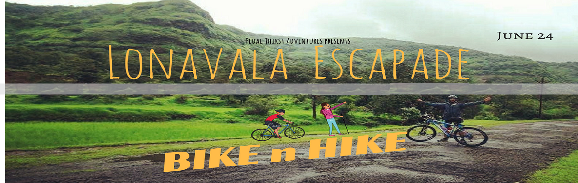 Book Online Tickets for Lonavala Escapade : Bike n Hike, Lonavala. Lonavala Bike n Hike The szenisch region of Lonavla is a real hot spot for Hilly road cycling, including the steepest uphill climbs of ghat road to amby valley and the same stretch of downhill on the return path. Whether you are looking to test yours