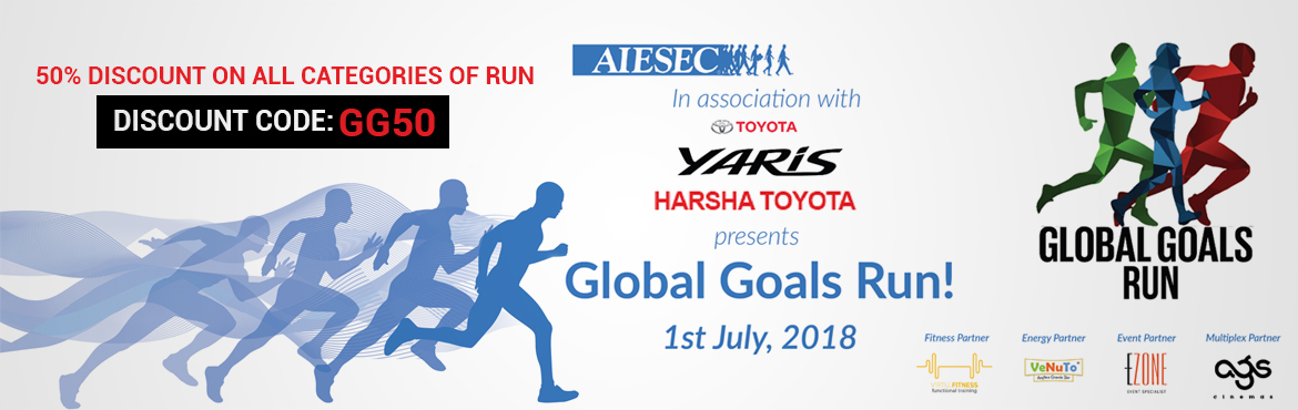 Book Online Tickets for Global Goals Run, Chennai. Book your passes at an 50% discount on all Categories. Use Discount Code : GG50 Global Goals Run is the premiere event of AIESEC in Chennai for 2018. AIESEC is the worlds largest youth run organisation, present in over 125 countries, working towards