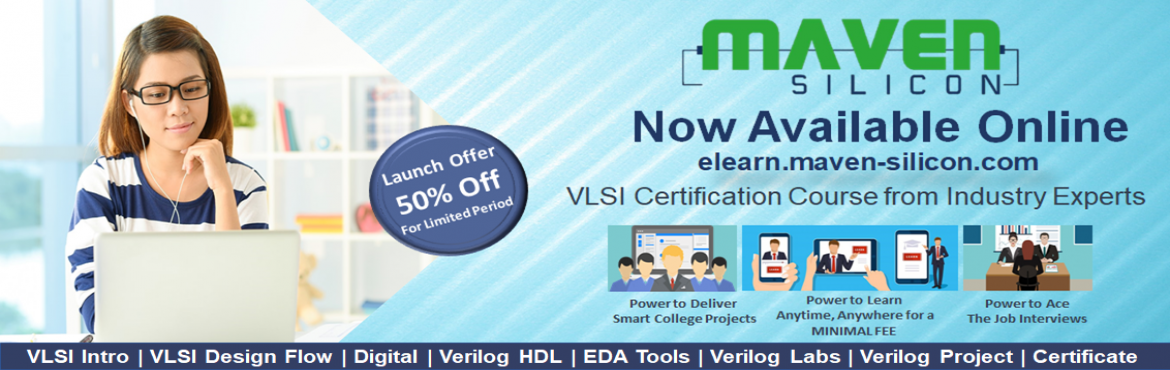 Book Online Tickets for Maven Silicon offers online VLSI Courses, Bengaluru. Early start is the smart start. While you are continuing your degree, you can set your path to the core Industry.  Maven Silicon , a trusted expert in the field of VLSI training for over 10+ years , now launching Online VLSI-DM Certification Co