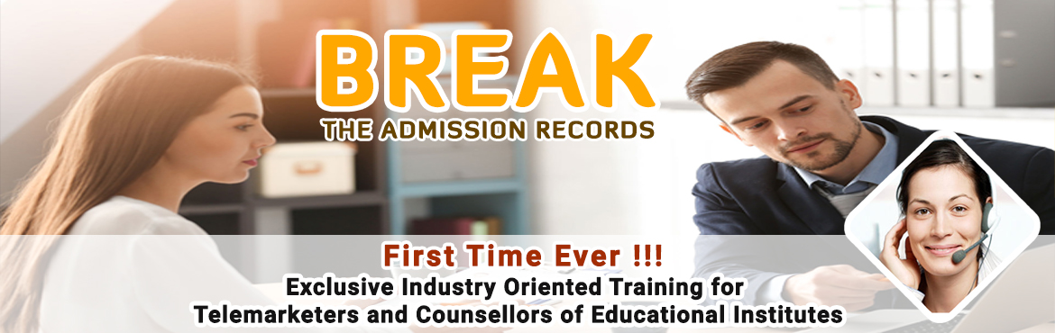 Book Online Tickets for BREAK THE ADMISSION RECORDS, Thiruvanan. First Time Ever !!! Exclusive Industry Oriented ONE day Training for Telemarketers and Counsellors of educational institutes \