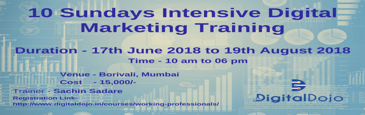 Book Online Tickets for 10 SUNDAYS OF DIGITAL MARKETING TRAINING, Mumbai. At Digital Dojo, we continuously endeavour to make a meaningful impact on the people we train. For working professionals, Digital Dojo introduces a 5 weekend intensive digital marketing training program covering ~100 hours of live project based train
